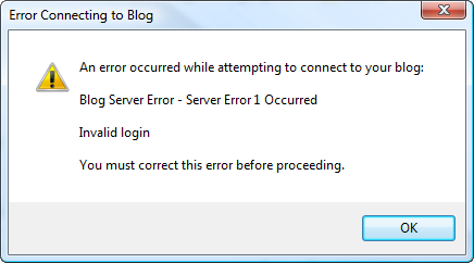 Error Connecting to Blog. An error occured while attempting to connect to your blog: Blog Server Error - Server Error 1 Occured Invalid Login You must correct this error before proceeding.