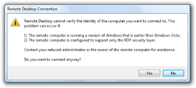 Remote Desktop Connection Dialog: Remote Desktop cannot verify the identity of the computer you want to connect to. This problem can occur if: 1) The remote computer is running a version of Windows that is earlier than Windows Vista. 2) The remote computer is configured to support only the RDP security layer. Contact your network administrator or the owner of the remote computer for assistance. Do you want to connect anyway?
